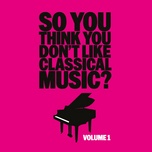 so you think you don't like classical music? (vol. 2) - v.a