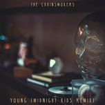 young (midnight kids remix) (single) - the chainsmokers