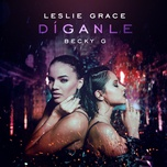 Diganle (Single) - Leslie Grace, Becky G