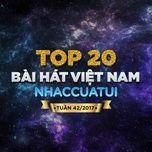 Top 20 Bài Hát Việt Nam NhacCuaTui Tuần 42/2017