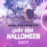 Nhạc Sàn Nonstop Quẩy Đêm Halloween 2017