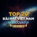 Top 20 Bài Hát Việt Nam NhacCuaTui Tuần 43/2017