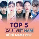 Top 5 Ca Sĩ Việt Nam - Đề Cử MAMA 2017 - Chi Dân, Đông Nhi, Sơn Tùng M-TP, Tóc Tiên, Soobin Hoàng Sơn