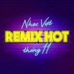 Nhạc Việt Remix Hot Tháng 11