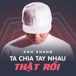 Ta Chia Tay Nhau Thật Rồi (Single)