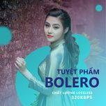 Tuyệt Phẩm Nhạc Bolero - Chất Lượng Lossless, 320kbps