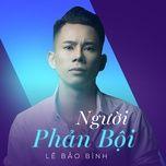Người Phản Bội (Single) - Lê Bảo Bình