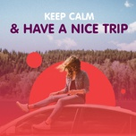 Keep Calm And Have A Nice Trip