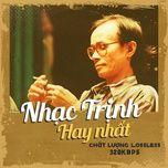 Nhạc Trịnh Hay Nhất - Chất Lượng Lossless, 320kbps