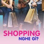 Shopping Nghe Gì?