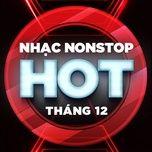 Nhạc Nonstop Hot Tháng 12/2017