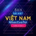 Top 20 Bài Hát Việt Nam NhacCuaTui Tuần 47/2017