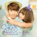 Say Love You Remix (Single) - Kelvin Khánh, Khởi My
