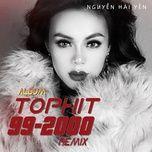 Tophit 90-2000 Remix - Nguyễn Hải Yến