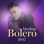 Mashup Bolero 2017 (Single) - Vũ Duy Khánh, Kiều Tân, Long Delay