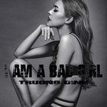I Am A Bad Girl (Single) - Trương Đình
