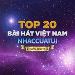 Top 20 Bài Hát Việt Nam NhacCuaTui Tuần 49/2017