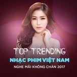 Top 10 Nhạc Phim Việt Nam Nghe Mãi Không Chán 2017