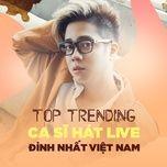 Top 10 Ca Sĩ Hát Live Đỉnh Nhất Việt Nam