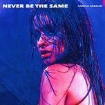 Never Be The Same (Single) - Camila Cabello