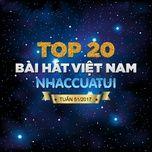 Top 20 Bài Hát Việt Nam NhacCuaTui Tuần 51/2017 - V.A