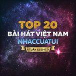 Top 20 Bài Hát Việt Nam NhacCuaTui Tuần 52/2017 - V.A