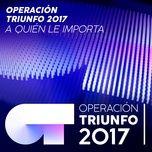 A Quien Le Importa (En Directo En Ot / 2017 - Gala 07) (Single)