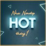 Nhạc Nonstop Hot Tháng 01/2018 - DJ