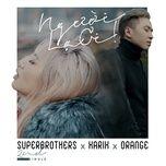 Người Lạ Ơi Remix - Karik, Orange, Superbrothers, DJ
