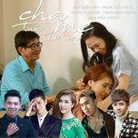 Cha Mẹ Tuổi Thơ Con (Single) - Trịnh Đình Quang, Hoàng Y Nhung, Mai Quốc Việt, Đinh Kiến Phong, Phạm Tuấn Ngọc