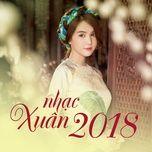 Nhạc Xuân Mới Nhất 2018 - V.A