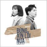 Đừng Xin Lỗi Nữa (OST Lala - Hãy Để Em Yêu Anh) (Single)