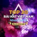 Top 20 Bài Hát Việt Nam Tuần 03/2018