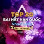 Top 20 Bài Hát Hàn Quốc Tuần 03/2018
