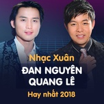 Nhạc Xuân Quang Lê & Đan Nguyên Hay Nhất 2018