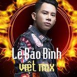 Lê Bảo Bình Remix 2018 - Lê Bảo Bình