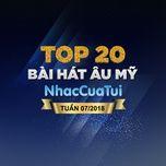 Top 20 Bài Hát Âu Mỹ Tuần 07/2018