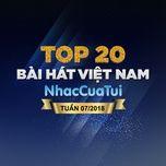 Top 20 Bài Hát Việt Nam Tuần 07/2018