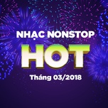 Nhạc Nonstop Hot Tháng 03/2018 - DJ