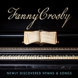 Fanny Crosby: Newly Discovered Hymns & Songs - V.A