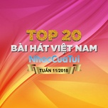 Top 20 Bài Hát Việt Nam Tuần 11/2018