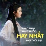 Nhạc Phim Trung Quốc Hay Nhất Mọi Thời Đại