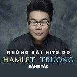 Những Bản Hits Do Hamlet Trương Sáng Tác