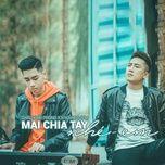 Mai Chia Tay Nhé Em (Single) - Châu Khải Phong, K-ICM, Trần Đăng Quang