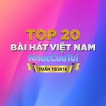 Top 20 Bài Hát Việt Nam Tuần 15/2018