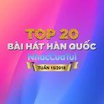 Top 20 Bài Hát Hàn Quốc Tuần 15/2018