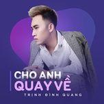Cho Anh Quay Về (Single) - Trịnh Đình Quang