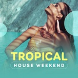 Tropical House Weekend