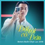 Đời Tôi Cô Đơn - Bolero Buồn Chọn Lọc 2018