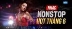 nhac nonstop hot thang 6